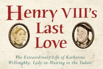 Henry-VIIIs-Last-Love-Crop